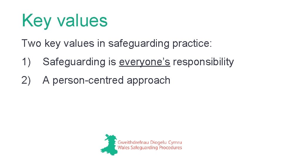 Key values Two key values in safeguarding practice: 1) Safeguarding is everyone's responsibility 2)