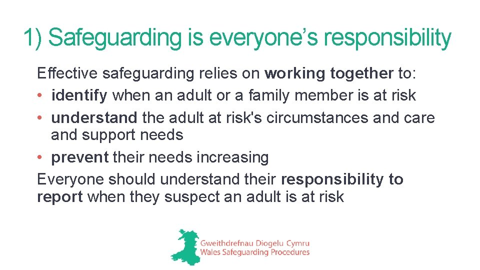 1) Safeguarding is everyone's responsibility Effective safeguarding relies on working together to: • identify