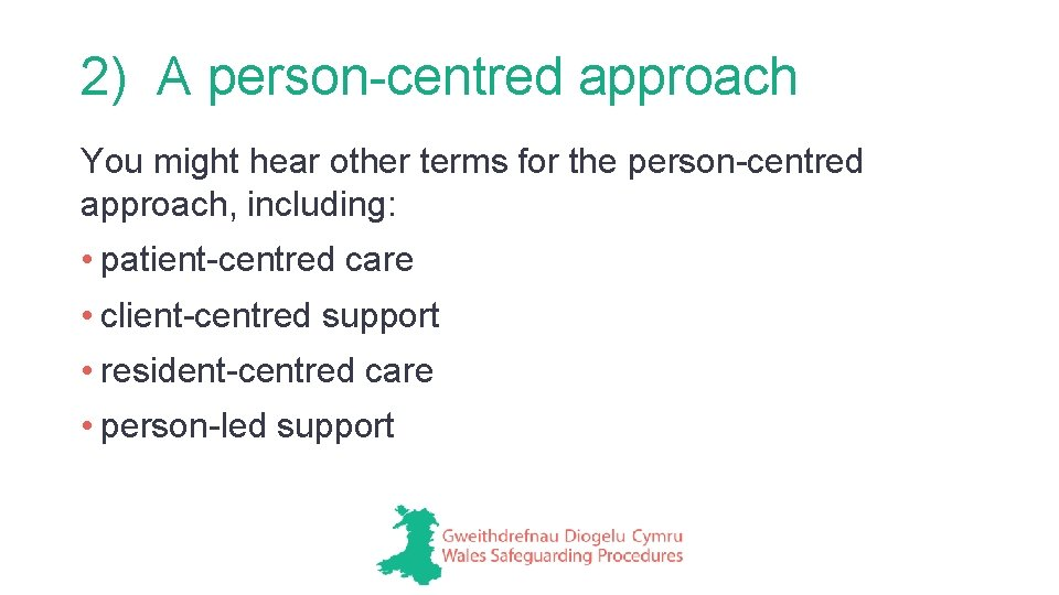 2) A person-centred approach You might hear other terms for the person-centred approach, including: