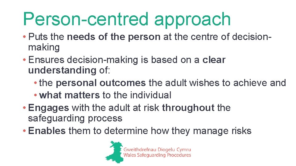 Person-centred approach • Puts the needs of the person at the centre of decisionmaking