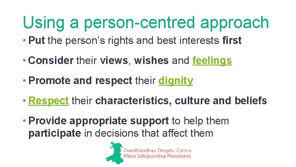 Using a person-centred approach • Put the person's rights and best interests first •