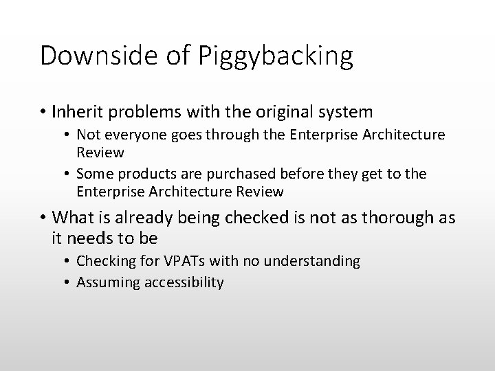 Downside of Piggybacking • Inherit problems with the original system • Not everyone goes
