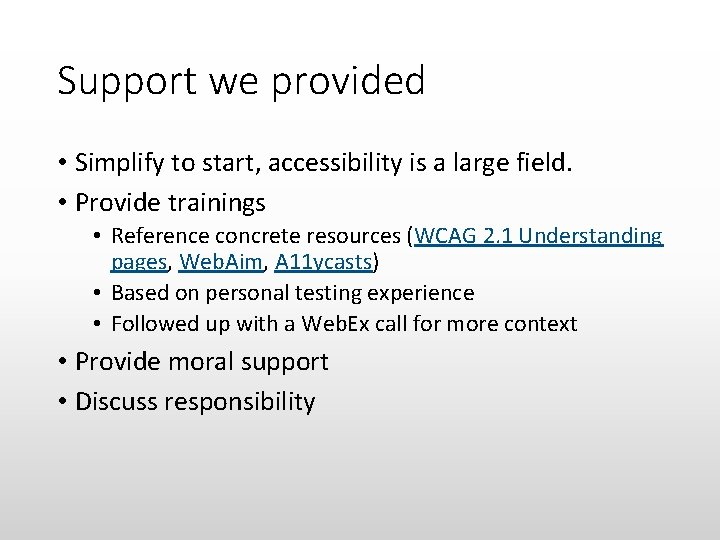 Support we provided • Simplify to start, accessibility is a large field. • Provide
