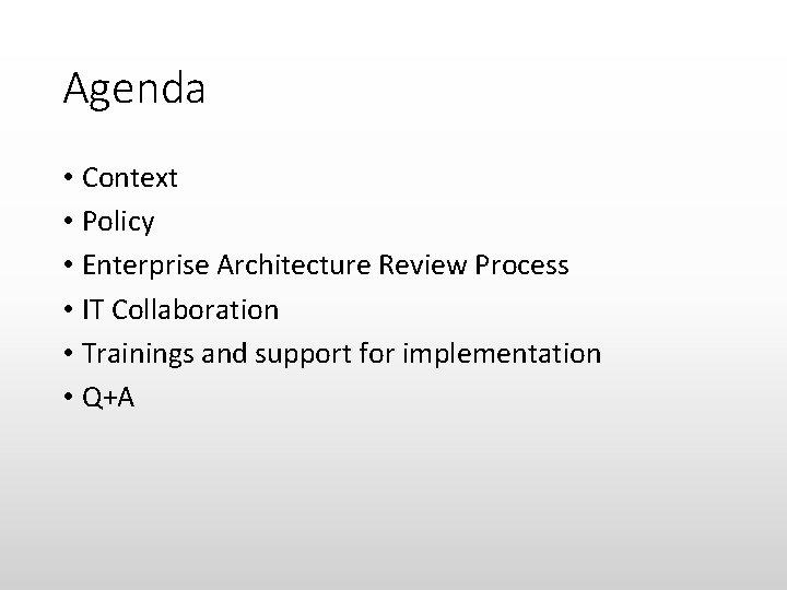 Agenda • Context • Policy • Enterprise Architecture Review Process • IT Collaboration •