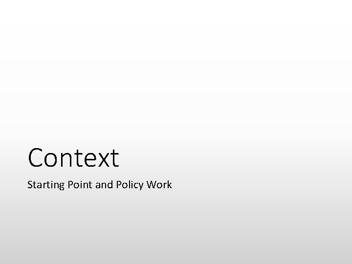 Context Starting Point and Policy Work