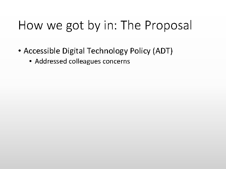 How we got by in: The Proposal • Accessible Digital Technology Policy (ADT) •