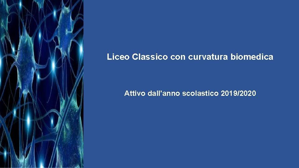 Liceo Classico con curvatura biomedica Attivo dall'anno scolastico 2019/2020