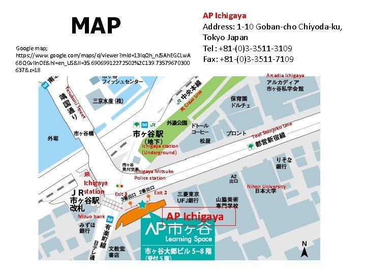 AP Ichigaya Address: 1 -10 Goban-cho Chiyoda-ku, Tokyo Japan Tel:+81 -(0)3 -3511 -3109 Fax:+81