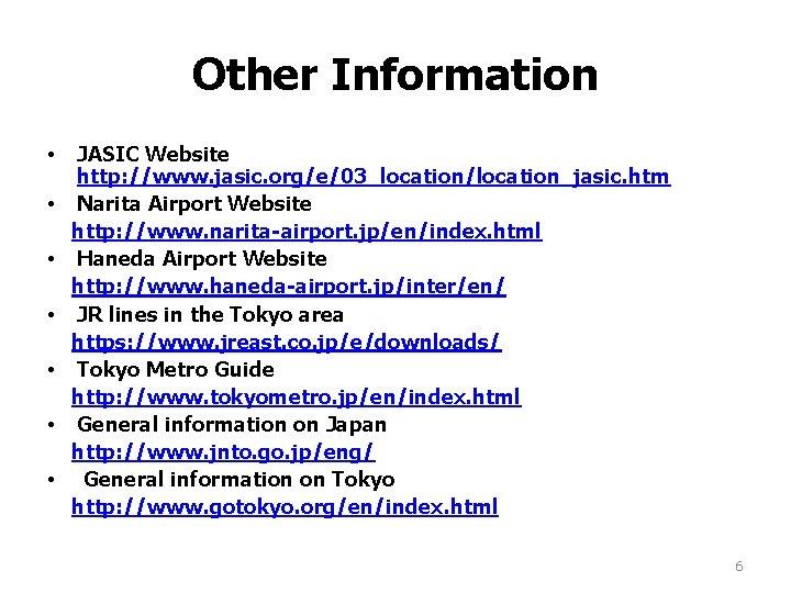 Other Information • • JASIC Website http: //www. jasic. org/e/03_location/location_jasic. htm Narita Airport Website