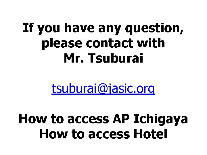 If you have any question, please contact with Mr. Tsuburai tsuburai@jasic. org How to