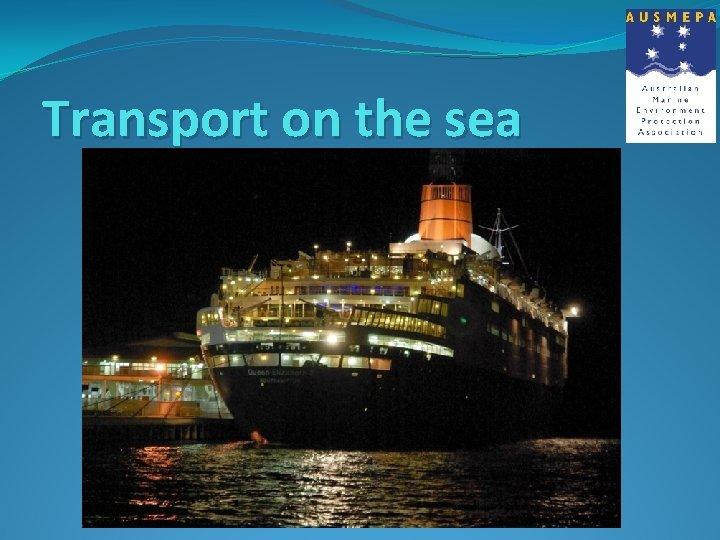 Transport on the sea