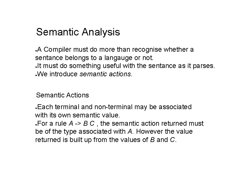 Semantic Analysis A Compiler must do more than recognise whether a sentance belongs to