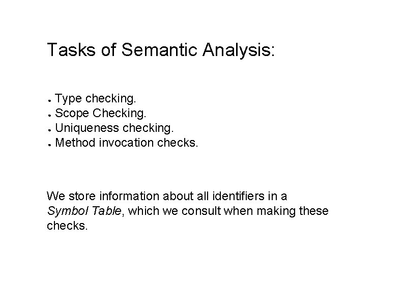 Tasks of Semantic Analysis: Type checking. ● Scope Checking. ● Uniqueness checking. ● Method