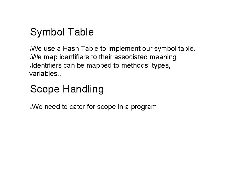 Symbol Table We use a Hash Table to implement our symbol table. ●We map