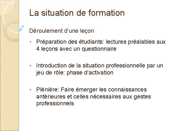 La situation de formation Déroulement d'une leçon • Préparation des étudiants: lectures préalables aux