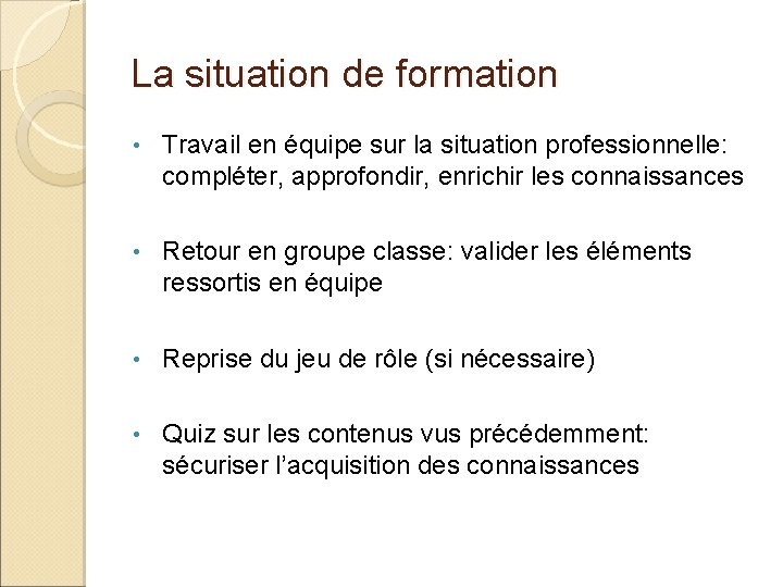 La situation de formation • Travail en équipe sur la situation professionnelle: compléter, approfondir,