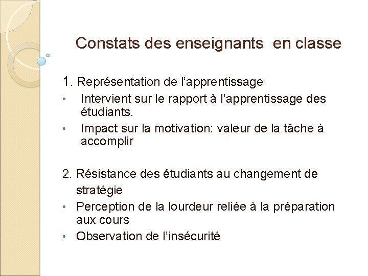 Constats des enseignants en classe 1. Représentation de l'apprentissage • • Intervient sur le