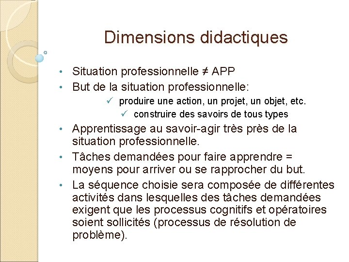 Dimensions didactiques Situation professionnelle ≠ APP • But de la situation professionnelle: • ü