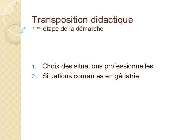 Transposition didactique 1ère étape de la démarche Choix des situations professionnelles 2. Situations courantes