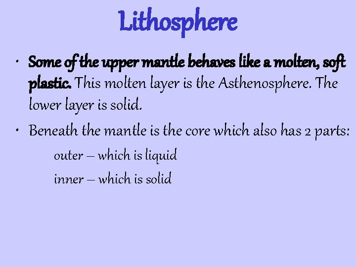 Lithosphere • Some of the upper mantle behaves like a molten, soft plastic. This