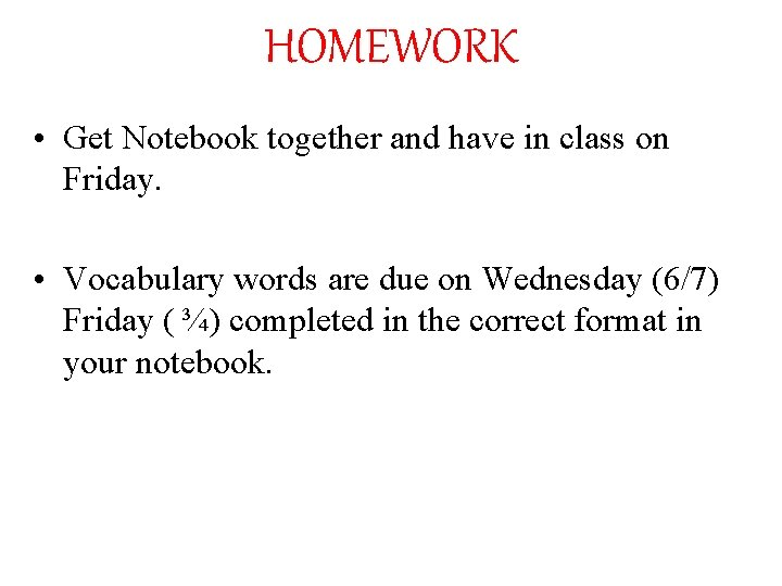 HOMEWORK • Get Notebook together and have in class on Friday. • Vocabulary words