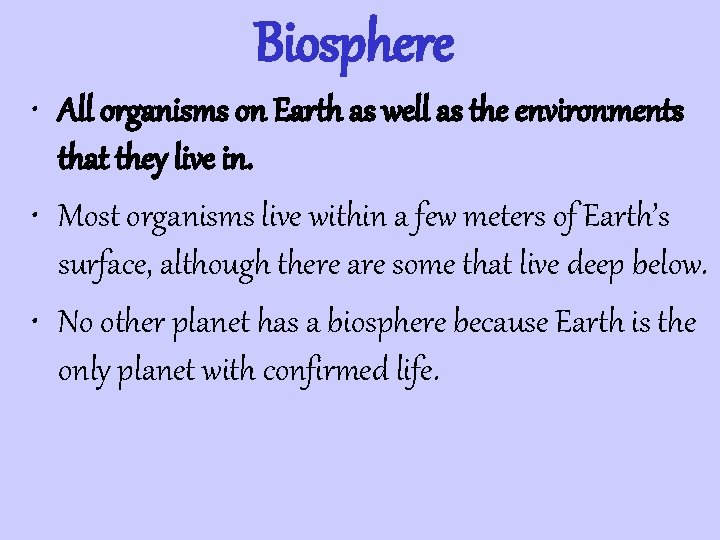 Biosphere • All organisms on Earth as well as the environments that they live