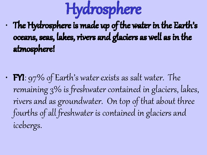 Hydrosphere • The Hydrosphere is made up of the water in the Earth's oceans,