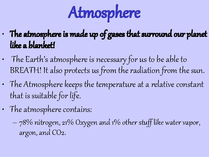 Atmosphere • The atmosphere is made up of gases that surround our planet like