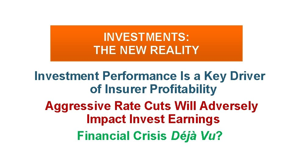 INVESTMENTS: THE NEW REALITY Investment Performance Is a Key Driver of Insurer Profitability Aggressive