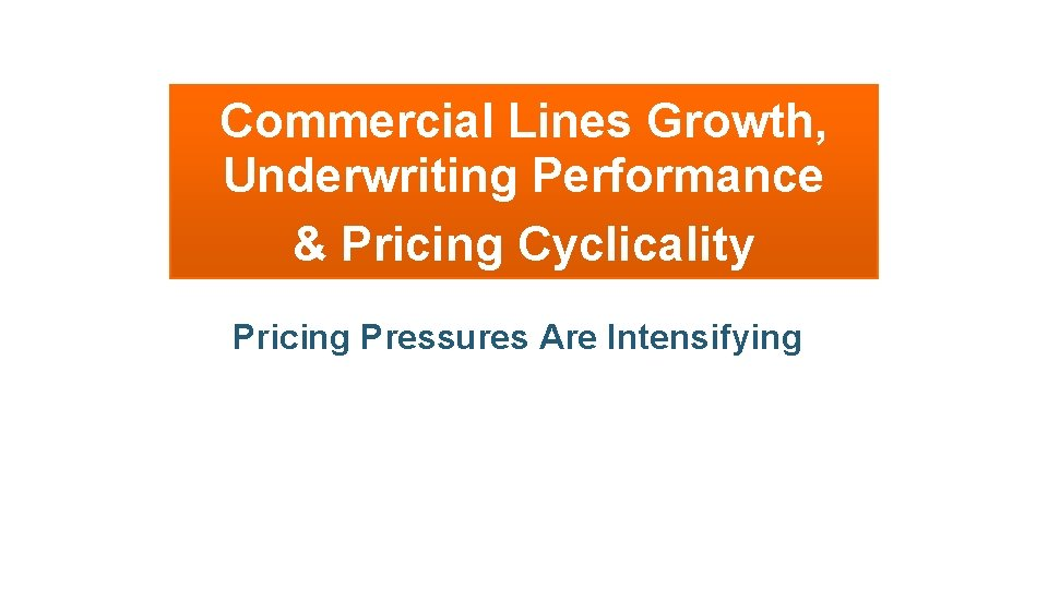 Commercial Lines Growth, Underwriting Performance & Pricing Cyclicality Pricing Pressures Are Intensifying 39