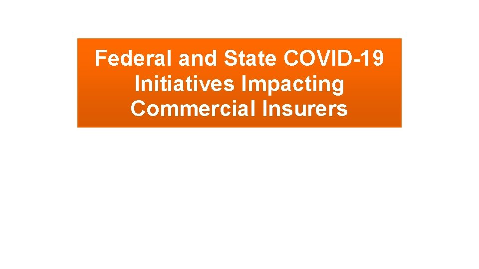 Federal and State COVID-19 Initiatives Impacting Commercial Insurers 43