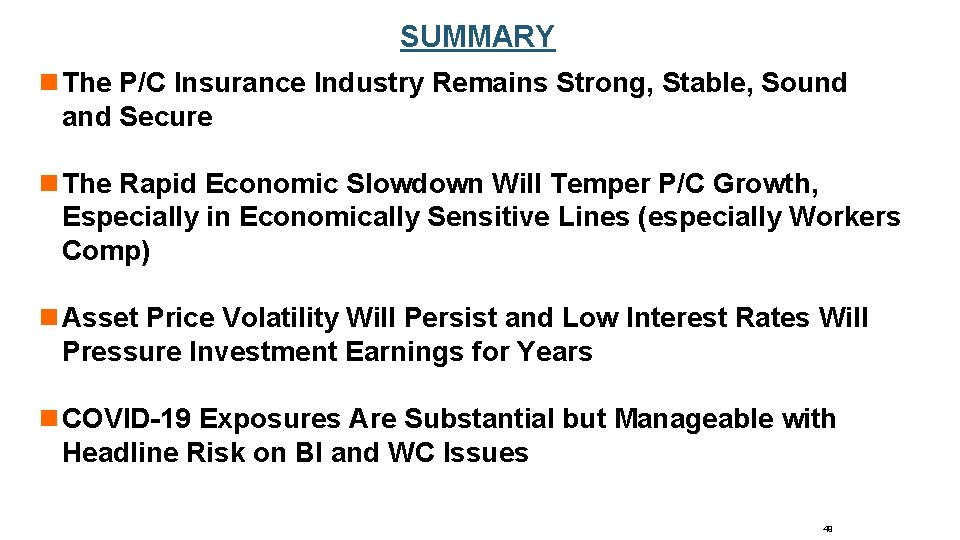 SUMMARY n The P/C Insurance Industry Remains Strong, Stable, Sound and Secure n The