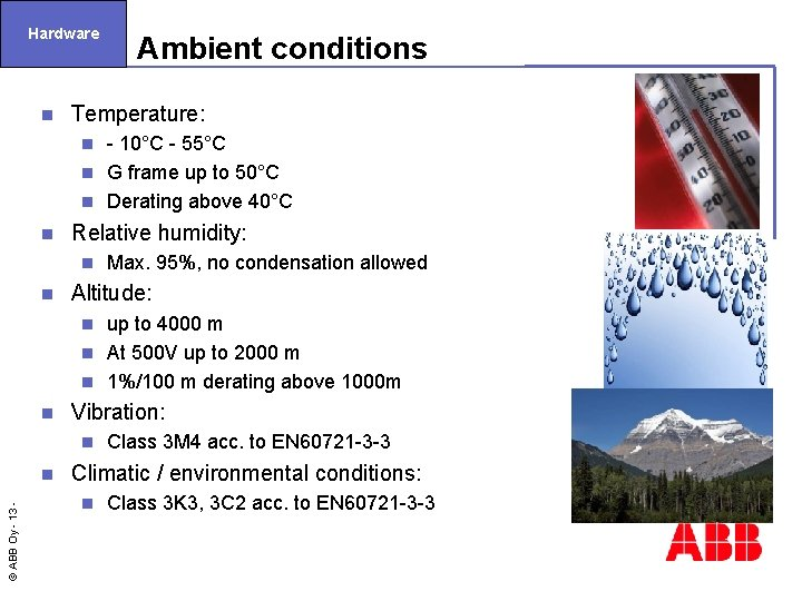 Hardware n Ambient conditions Temperature: - 10°C - 55°C n G frame up to