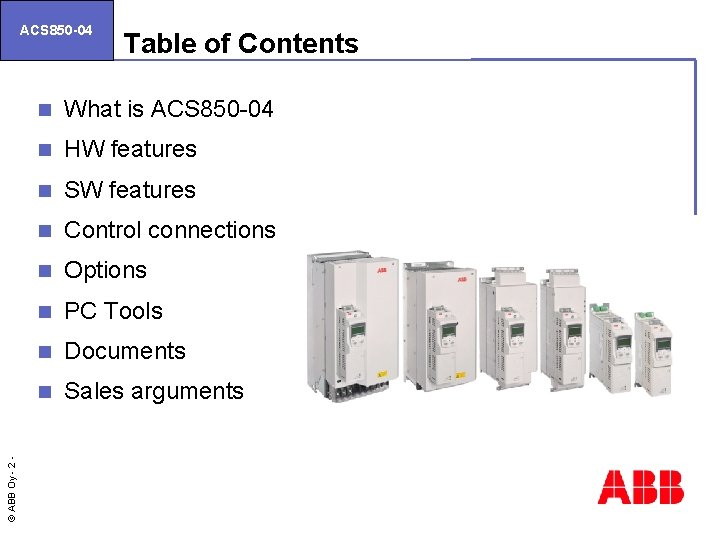 © ABB Oy - 2 ACS 850 -04 Table of Contents n What is