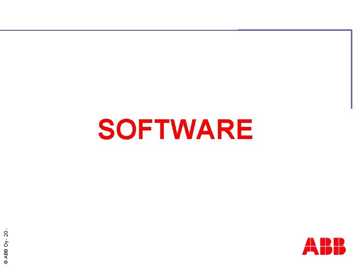 © ABB Oy - 20 SOFTWARE