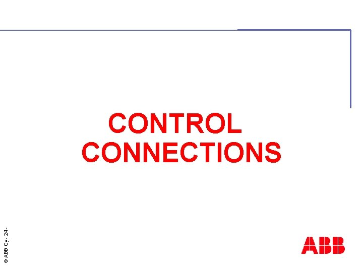 © ABB Oy - 24 CONTROL CONNECTIONS