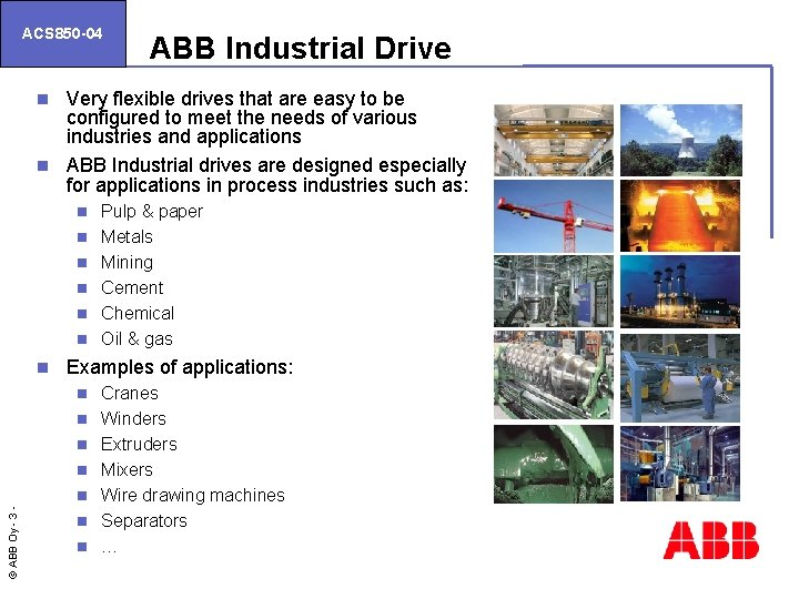ACS 850 -04 ABB Industrial Drive Very flexible drives that are easy to be