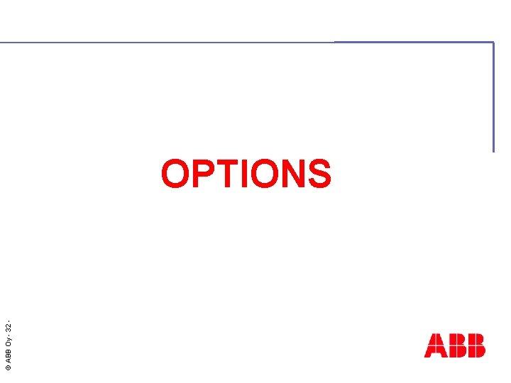 © ABB Oy - 32 OPTIONS