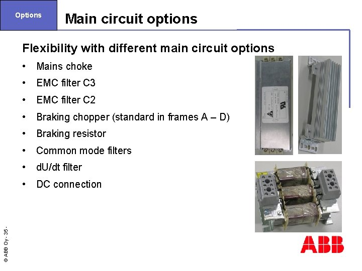 Options Main circuit options © ABB Oy - 35 Flexibility with different main circuit