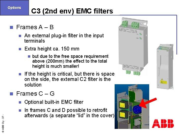 Options n C 3 (2 nd env) EMC filters Frames A – B n