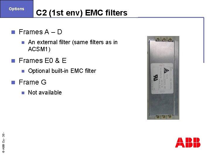 Options n Frames A – D n n Optional built-in EMC filter Frame G