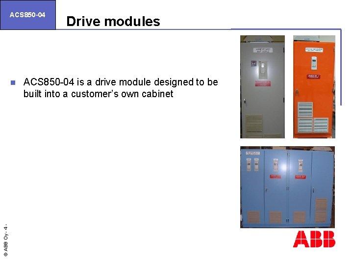 ACS 850 -04 © ABB Oy - 4 n Drive modules ACS 850 -04