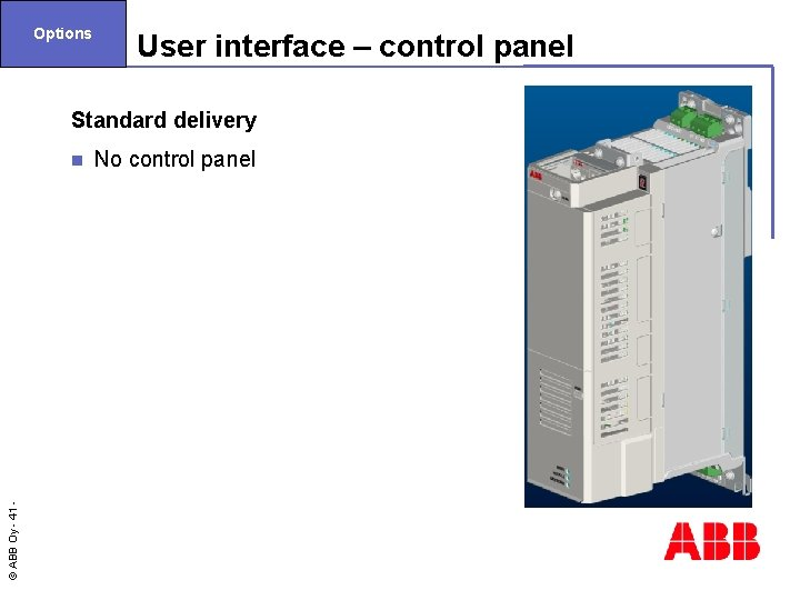 Options User interface – control panel Standard delivery © ABB Oy - 41 n