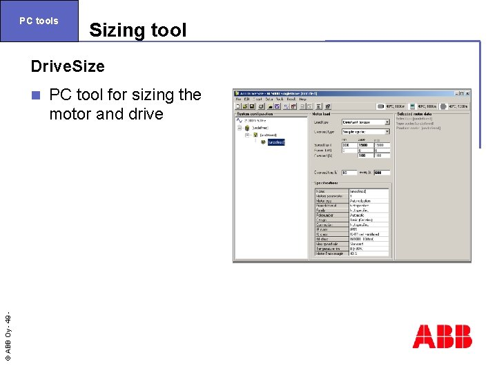 PC tools Sizing tool Drive. Size © ABB Oy - 49 n PC tool