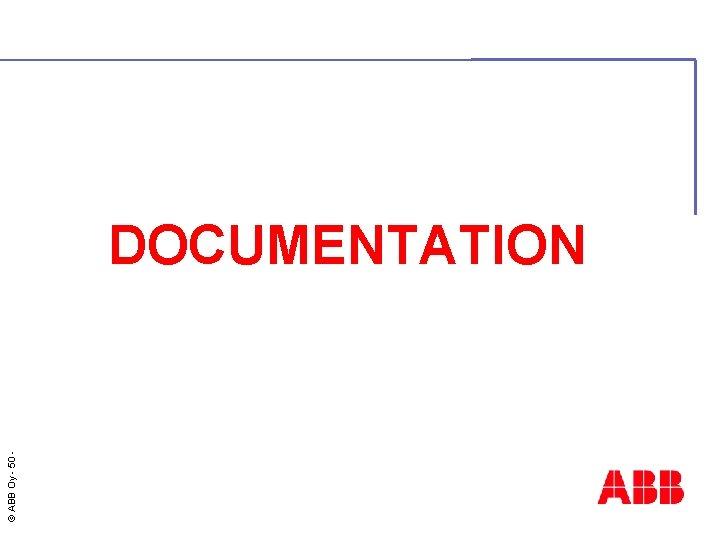 © ABB Oy - 50 DOCUMENTATION