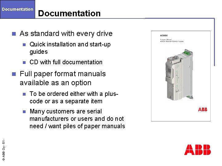 Documentation n © ABB Oy - 51 n Documentation As standard with every drive