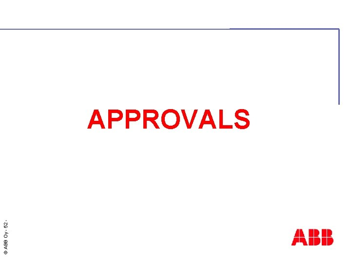© ABB Oy - 52 APPROVALS