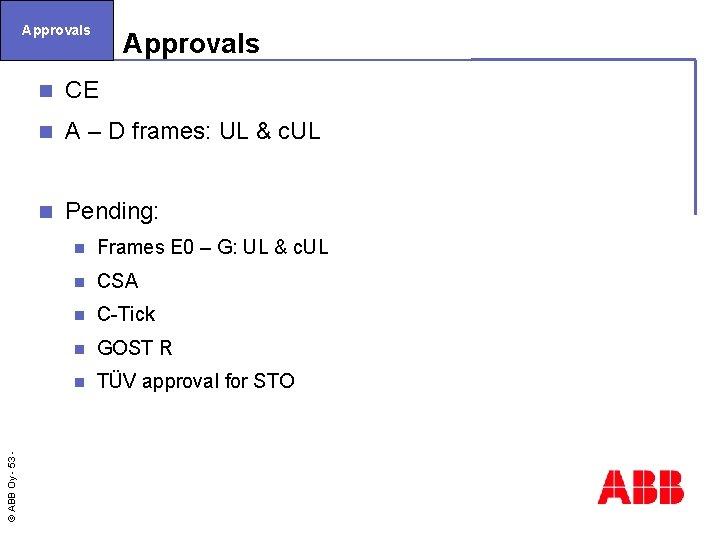 © ABB Oy - 53 Approvals n CE n A – D frames: UL