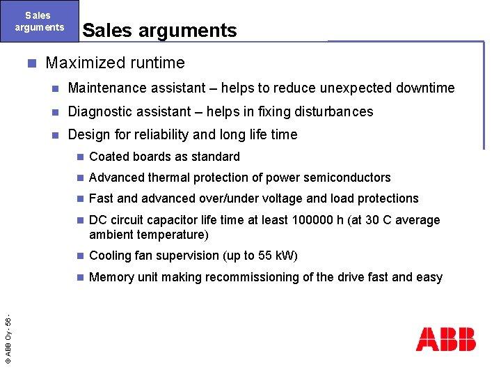 Sales arguments © ABB Oy - 56 n Sales arguments Maximized runtime n Maintenance