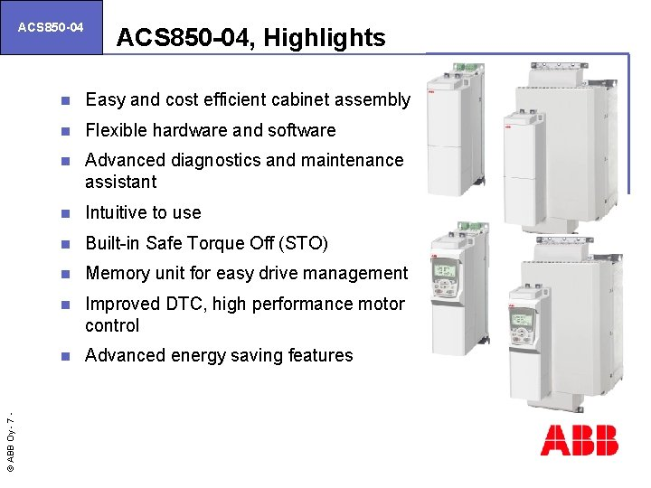 © ABB Oy - 7 ACS 850 -04, Highlights n Easy and cost efficient